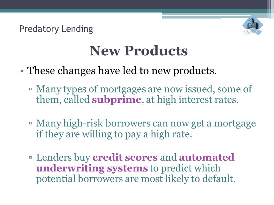 Predatory Lending New Products These changes have led to new products.