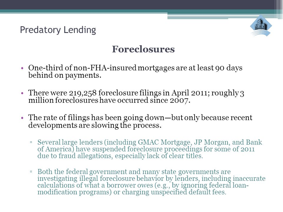 Predatory Lending Foreclosures One-third of non-FHA-insured mortgages are at least 90 days behind on payments.