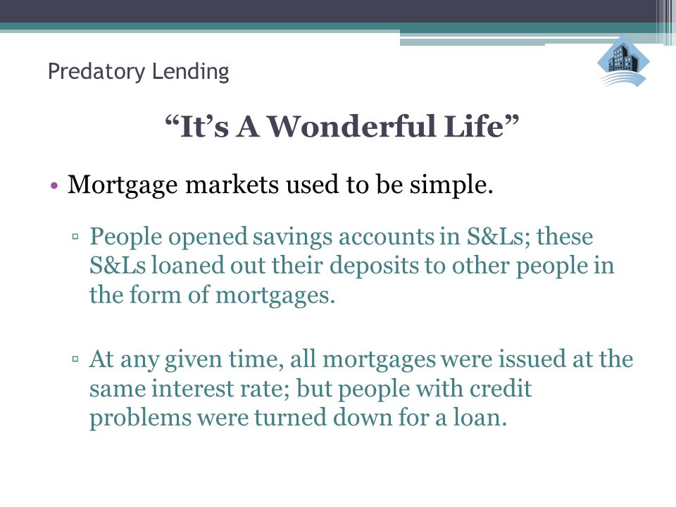 Predatory Lending It's A Wonderful Life Mortgage markets used to be simple.
