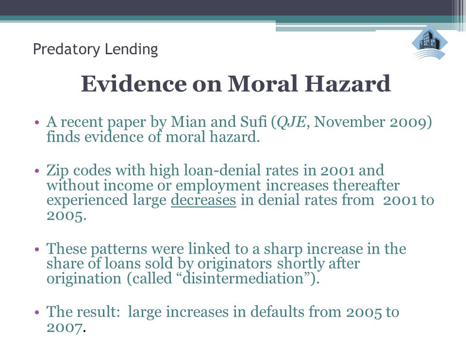 Predatory Lending Evidence on Moral Hazard A recent paper by Mian and Sufi (QJE, November 2009) finds evidence of moral hazard.
