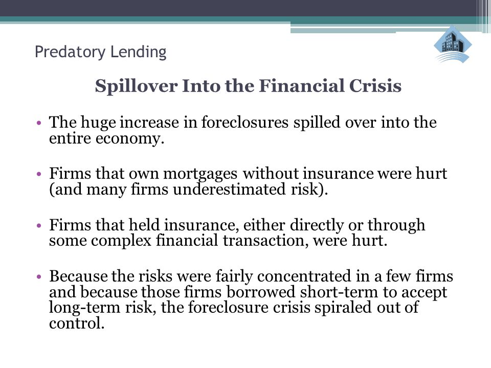 Spillover Into the Financial Crisis The huge increase in foreclosures spilled over into the entire economy.