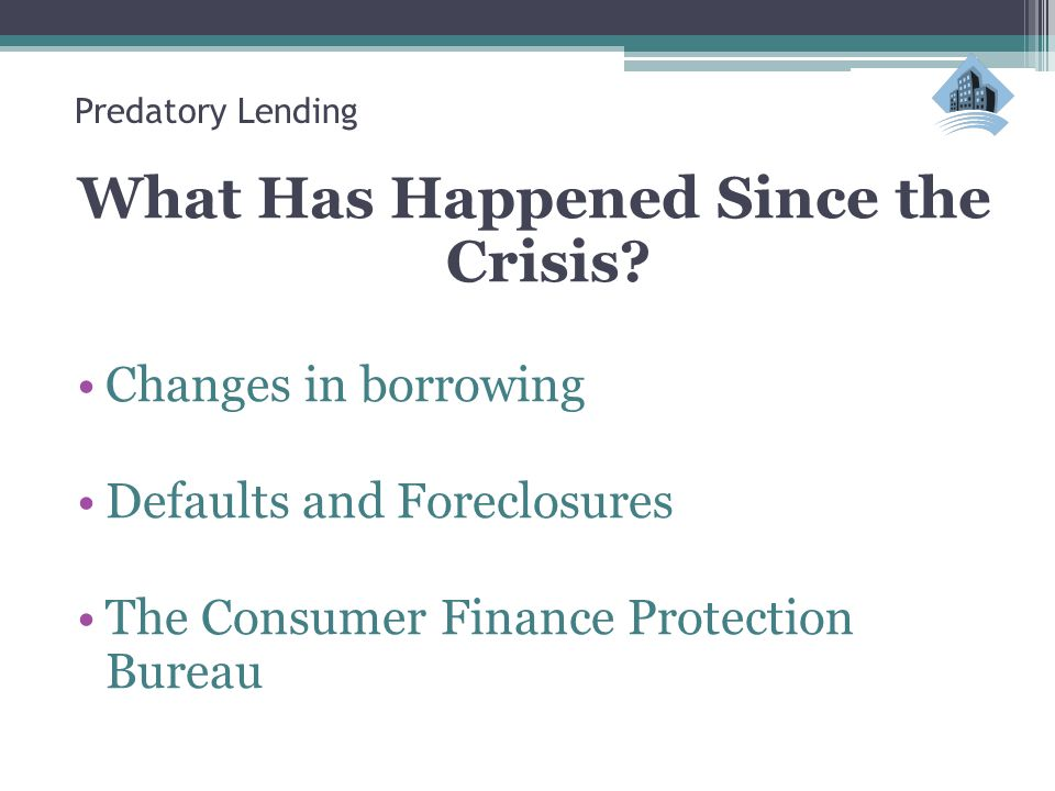 Predatory Lending What Has Happened Since the Crisis.