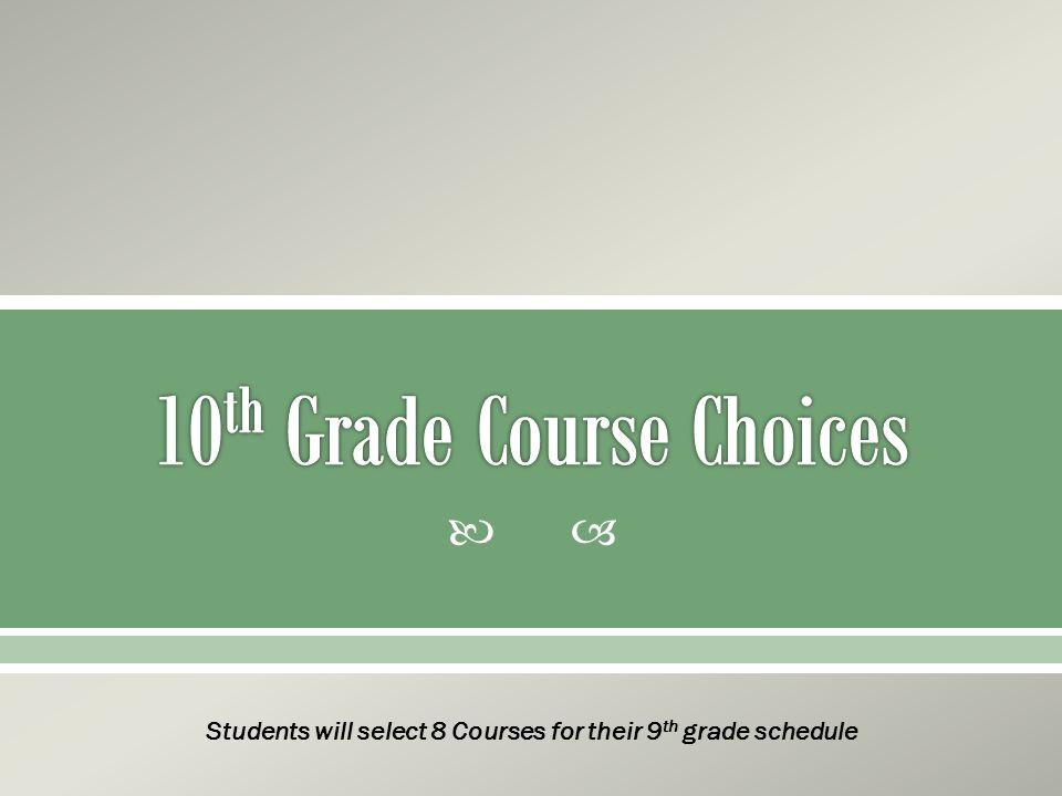  Students will select 8 Courses for their 9 th grade schedule