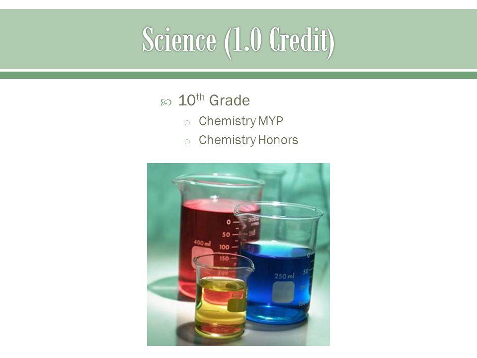  10 th Grade o Chemistry MYP o Chemistry Honors