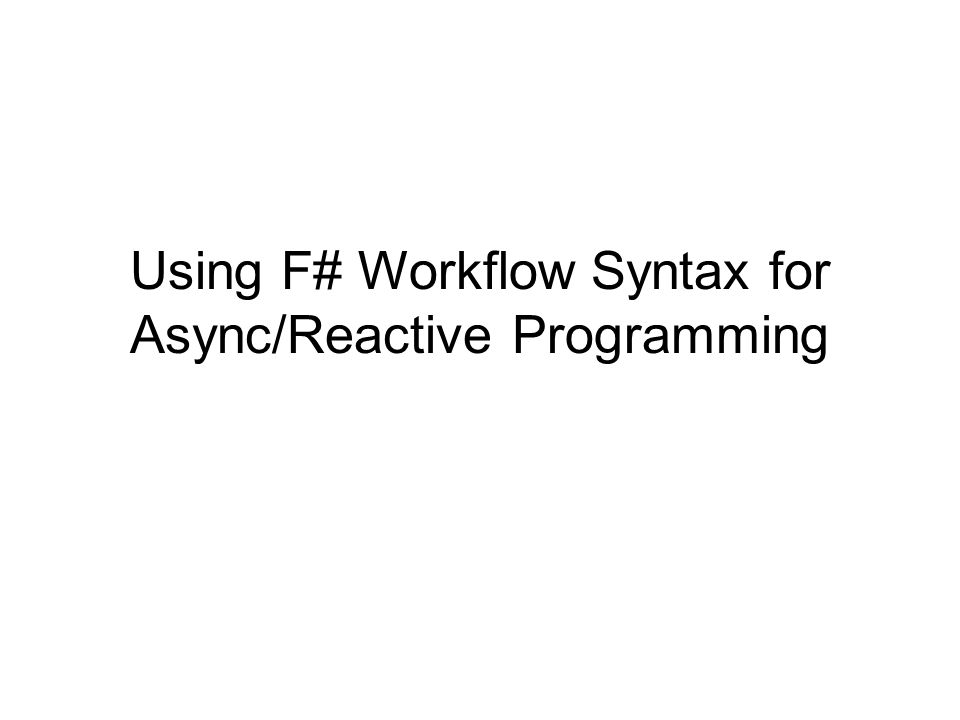 Using F# Workflow Syntax for Async/Reactive Programming