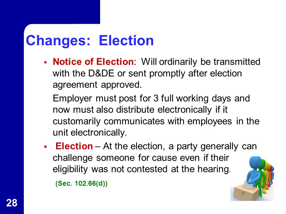 Changes: Election  Notice of Election: Will ordinarily be transmitted with the D&DE or sent promptly after election agreement approved.