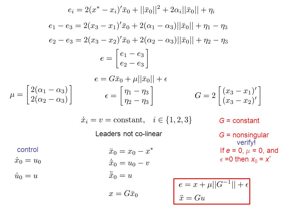 G = constant Leaders not co-linear G = nonsingular If e = 0, ¹ = 0, and ² =0 then x 0 = x * control verify!