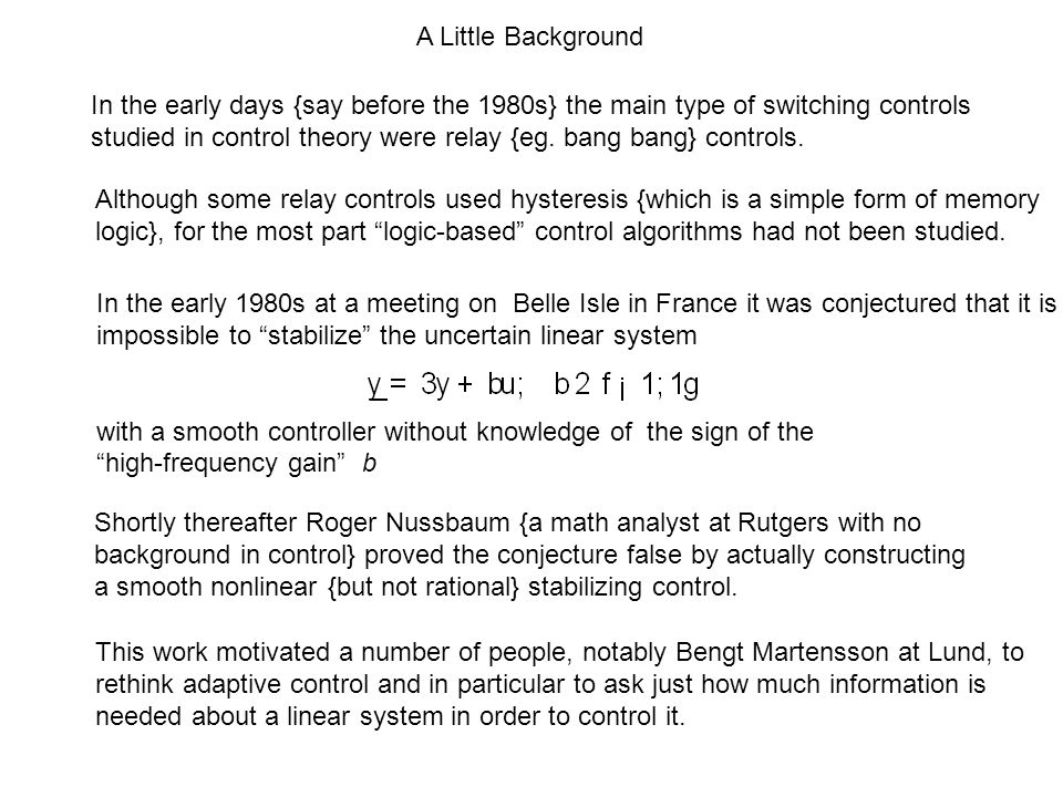 In the early days {say before the 1980s} the main type of switching controls studied in control theory were relay {eg.