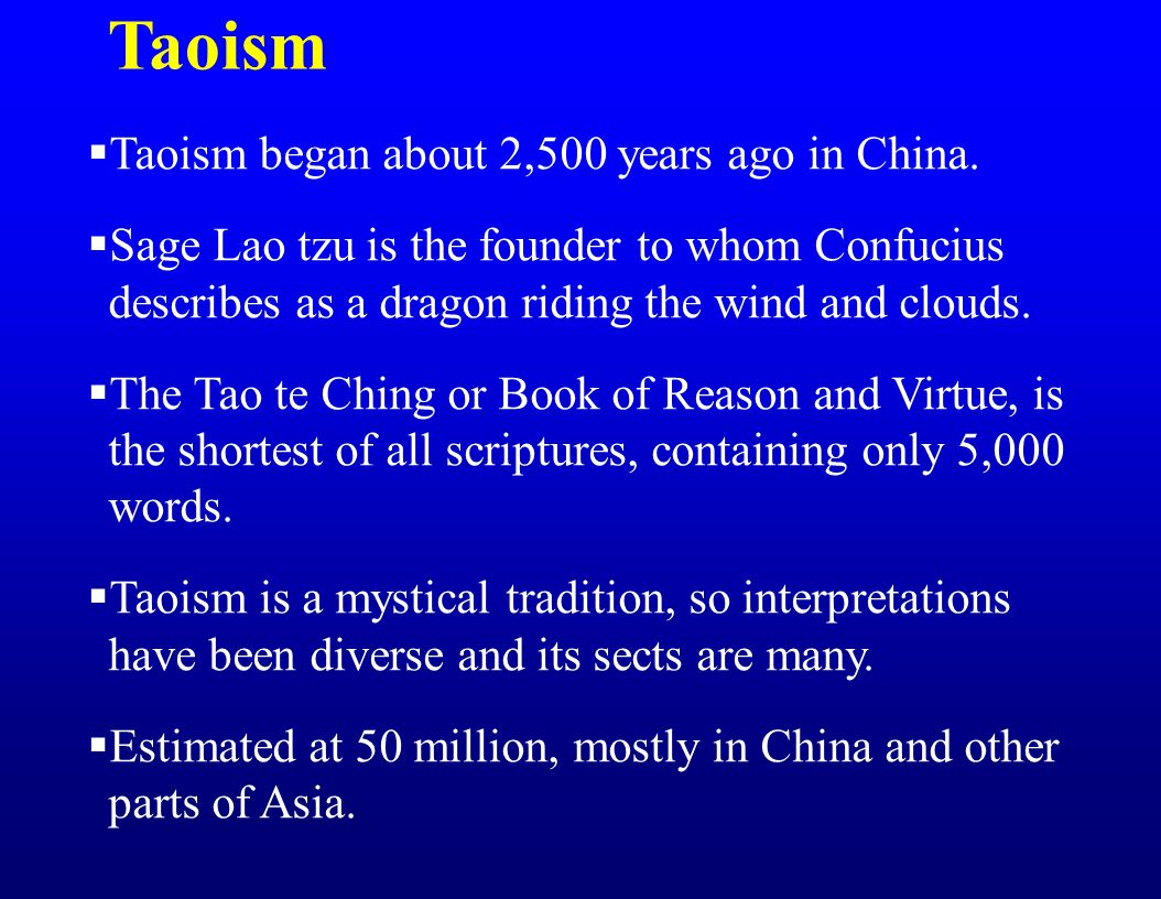 Taoism  Taoism began about 2,500 years ago in China.