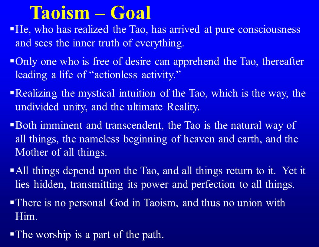 Taoism – Goal  He, who has realized the Tao, has arrived at pure consciousness and sees the inner truth of everything.