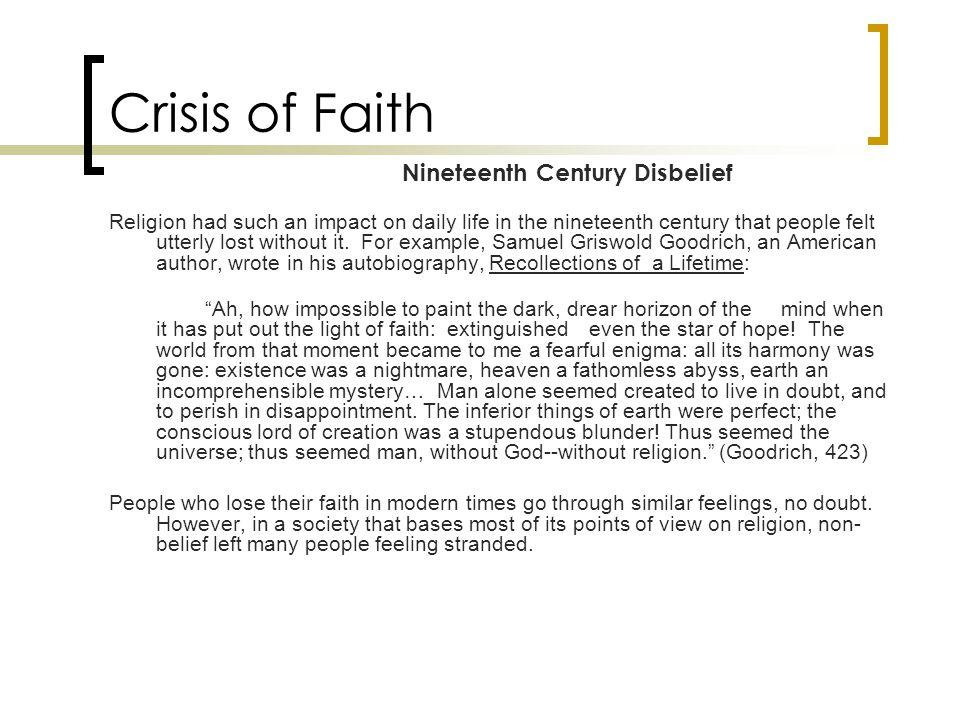 Crisis of Faith Religion had such an impact on daily life in the nineteenth century that people felt utterly lost without it.