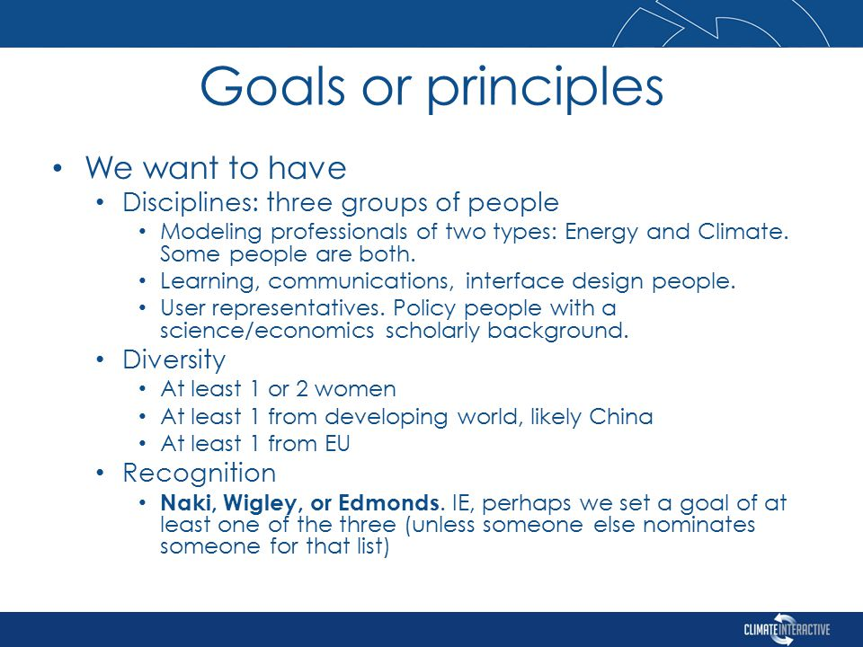 Goals or principles We want to have Disciplines: three groups of people Modeling professionals of two types: Energy and Climate.