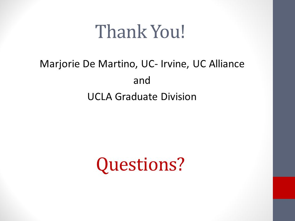 Thank You! Marjorie De Martino, UC- Irvine, UC Alliance and UCLA Graduate Division Questions?