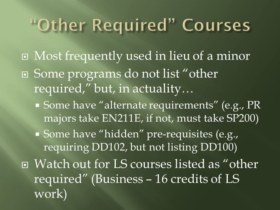 " Most frequently used in lieu of a minor  Some programs do not list ""other required,"" but, in actuality…  Some have ""alternate requirements"" (e.g.,"