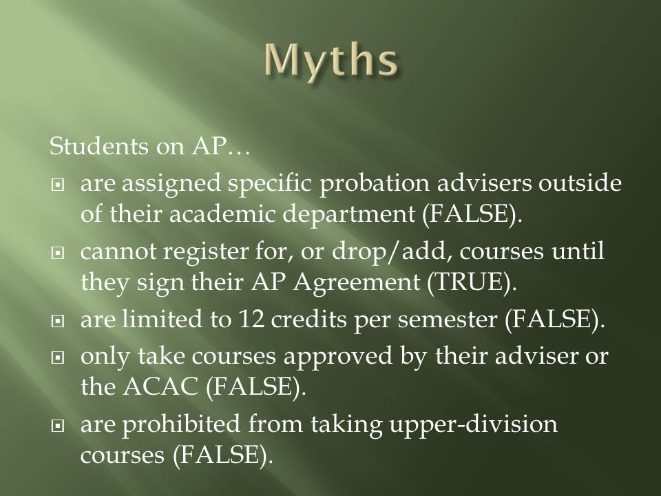 Students on AP…  are assigned specific probation advisers outside of their academic department (FALSE).  cannot register for, or drop/add, courses u