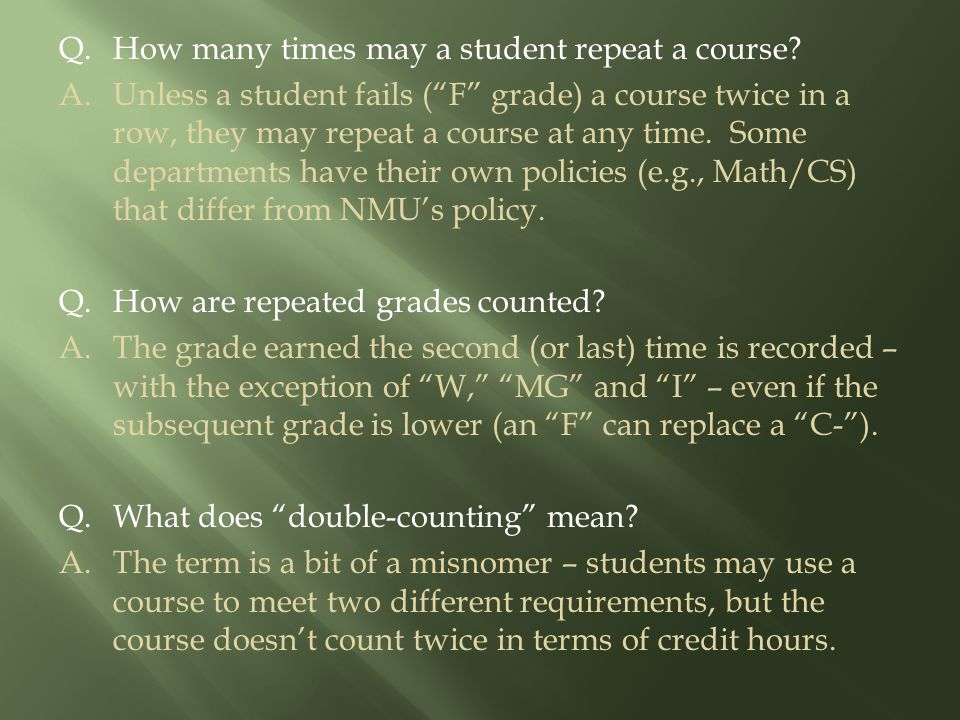Q.How many times may a student repeat a course.