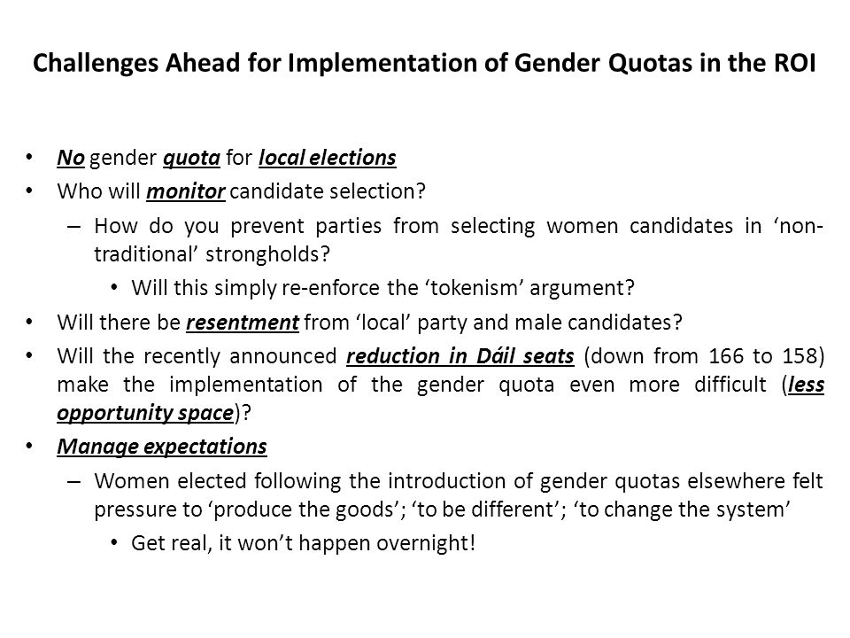 Challenges Ahead for Implementation of Gender Quotas in the ROI No gender quota for local elections Who will monitor candidate selection.