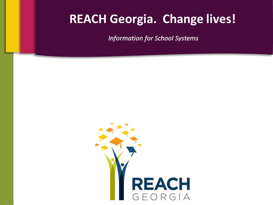 REACH Georgia. Change lives! Information for School Systems