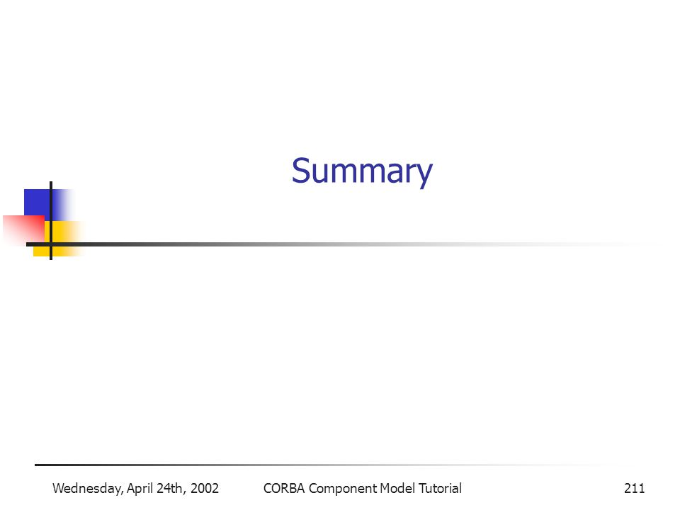 Wednesday, April 24th, 2002CORBA Component Model Tutorial211 Summary