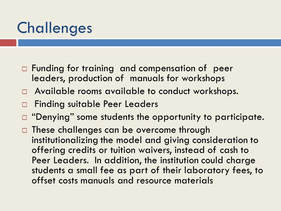 Challenges  Funding for training and compensation of peer leaders, production of manuals for workshops  Available rooms available to conduct workshops.