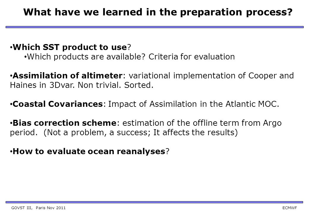 GOVST III, Paris Nov 2011 ECMWF What have we learned in the preparation process? Which SST product to use? Which products are available? Criteria for