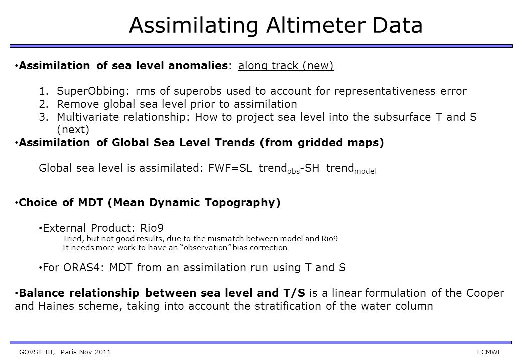 GOVST III, Paris Nov 2011 ECMWF Assimilating Altimeter Data Assimilation of sea level anomalies: along track (new) 1.SuperObbing: rms of superobs used