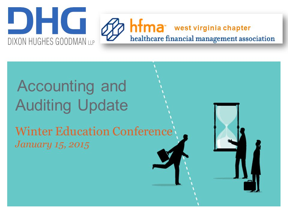 1 Winter Education Conference January 15, 2015 west virginia chapter Accounting and Auditing Update