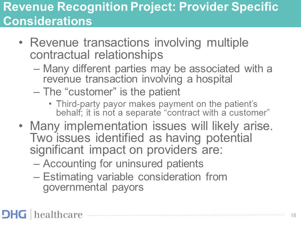 18 Revenue Recognition Project: Provider Specific Considerations Revenue transactions involving multiple contractual relationships –Many different par