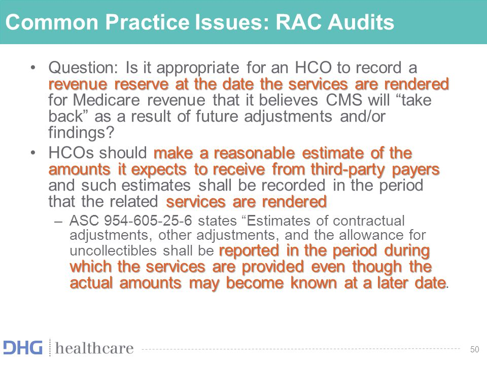 50 Common Practice Issues: RAC Audits revenue reserve at the date the services are renderedQuestion: Is it appropriate for an HCO to record a revenue