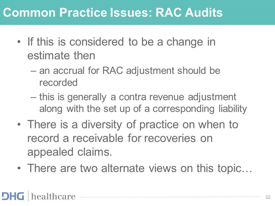 52 Common Practice Issues: RAC Audits If this is considered to be a change in estimate then –an accrual for RAC adjustment should be recorded –this is