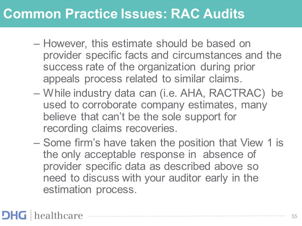 55 Common Practice Issues: RAC Audits –However, this estimate should be based on provider specific facts and circumstances and the success rate of the