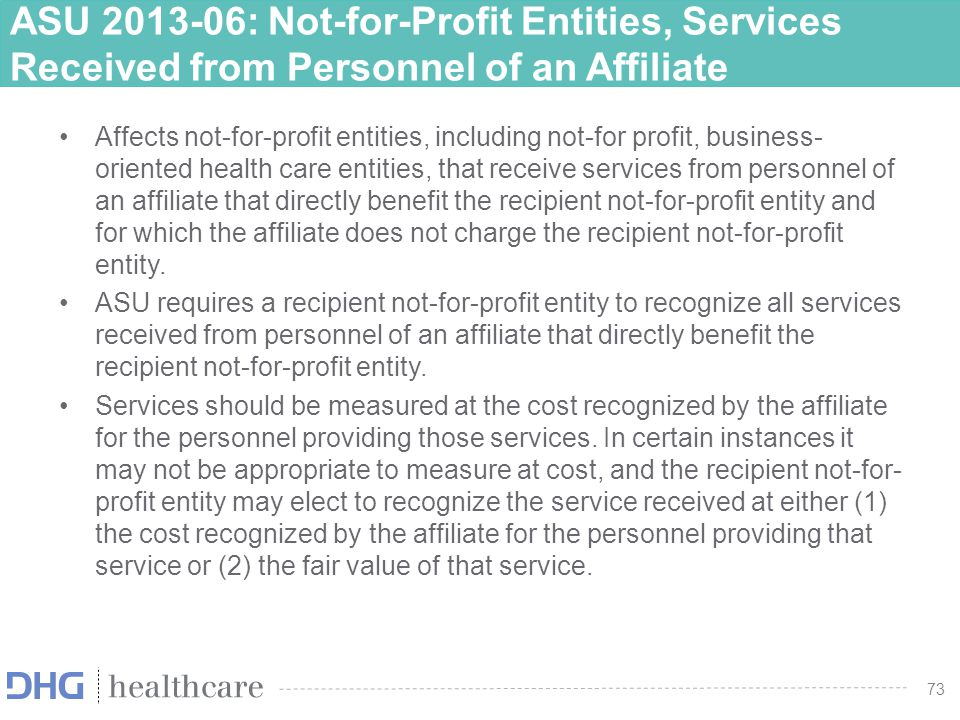73 ASU 2013-06: Not-for-Profit Entities, Services Received from Personnel of an Affiliate Affects not-for-profit entities, including not-for profit, b