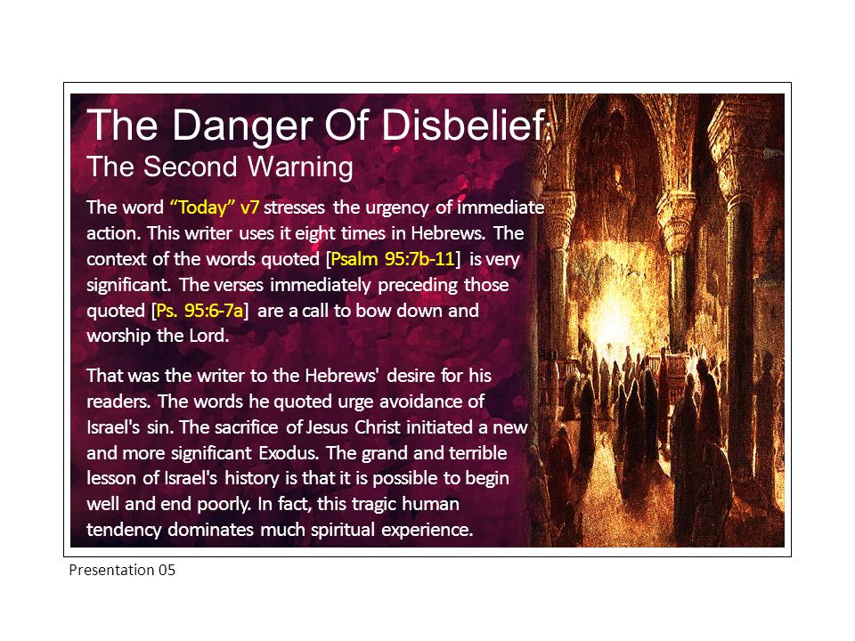 Presentation 05 The Danger Of Disbelief : The Second Warning The word Today v7 stresses the urgency of immediate action.