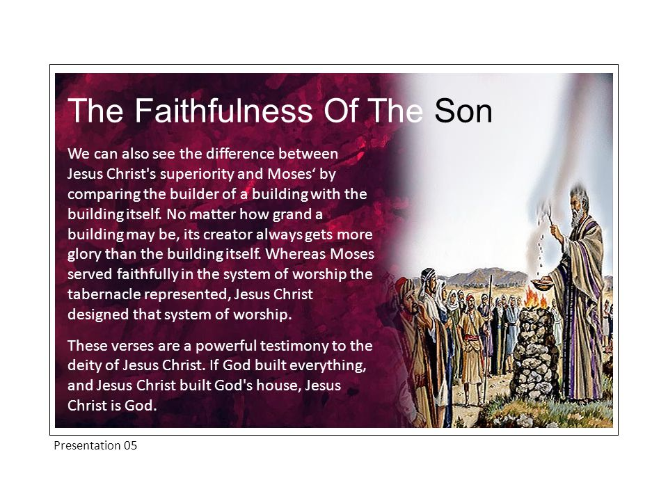 Presentation 05 Moses functioned as a servant ['therapon', one who freely renders personal service], preparing a worship system that would foreshadow that to be introduced by Jesus, a spiritual temple.