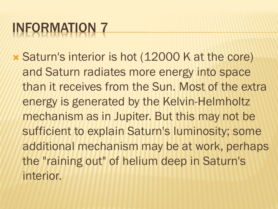  Saturn s interior is hot (12000 K at the core) and Saturn radiates more energy into space than it receives from the Sun.