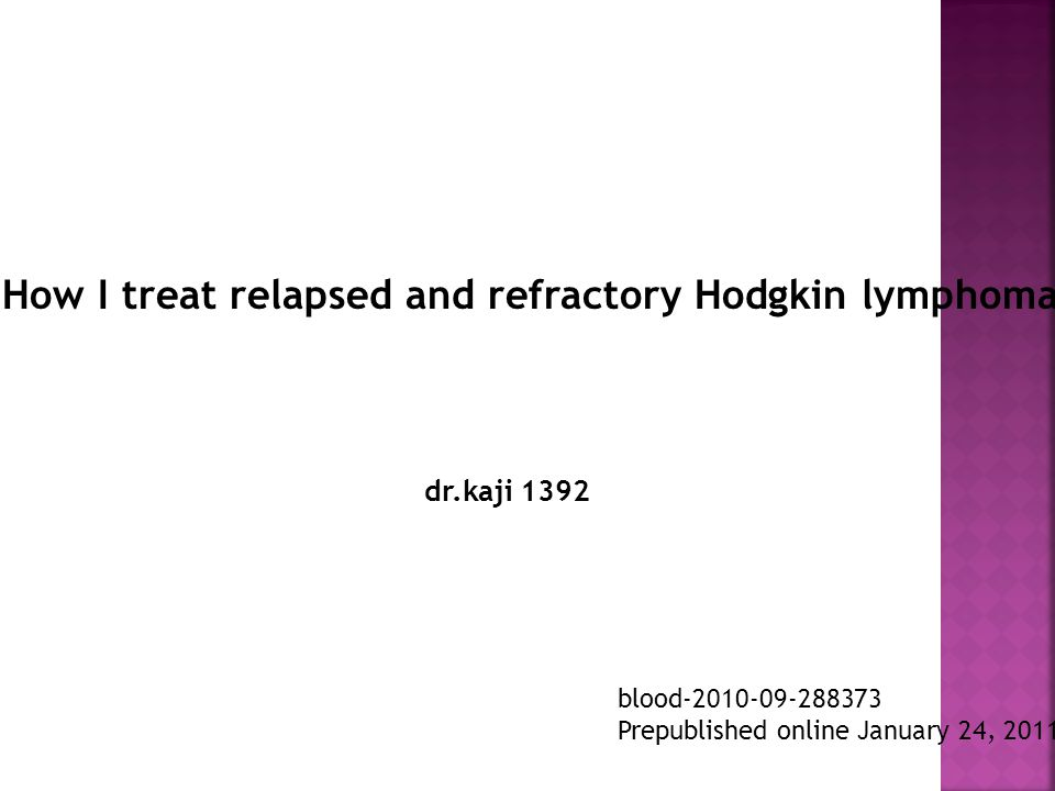 How I treat relapsed and refractory Hodgkin lymphoma blood-2010-09-288373 Prepublished online January 24, 2011; dr.kaji 1392