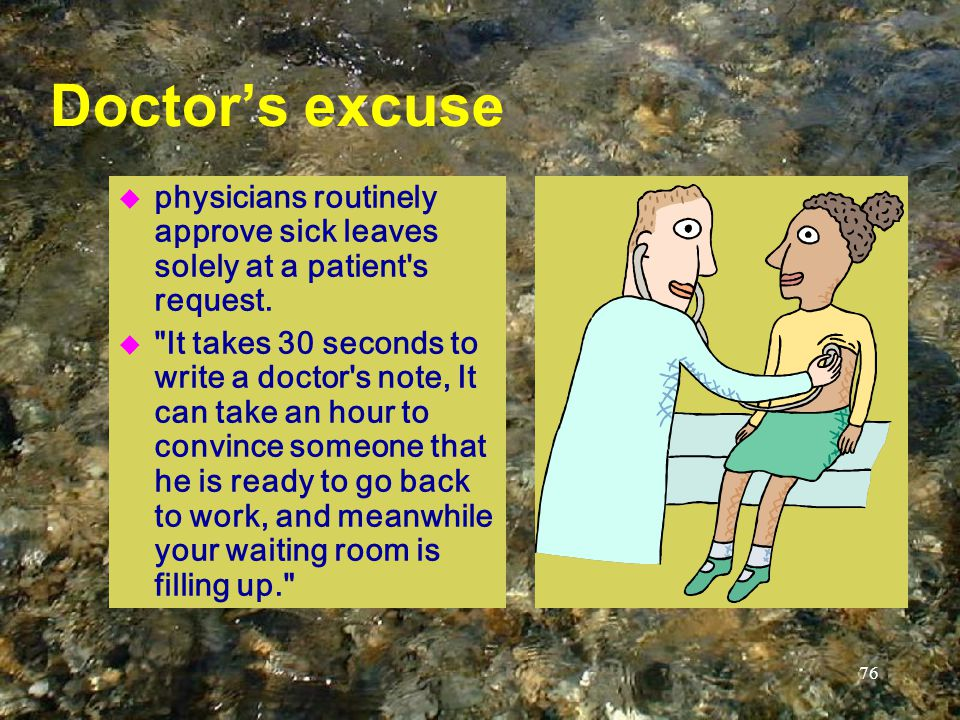 76 Doctor's excuse u physicians routinely approve sick leaves solely at a patient s request.