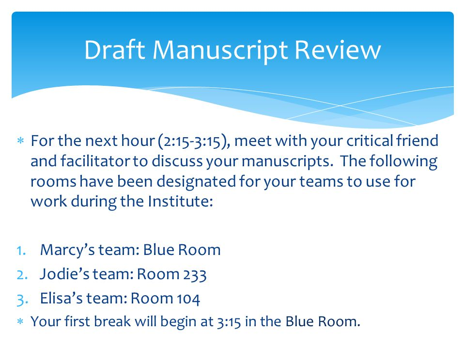 Use this time to outline your plans for your next steps in drafting your manuscript and identifying your needs based upon the conversations you had with your critical friend and facilitator.