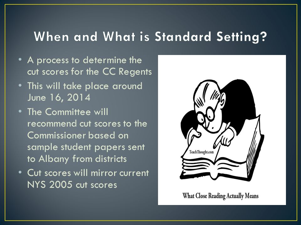 A process to determine the cut scores for the CC Regents This will take place around June 16, 2014 The Committee will recommend cut scores to the Comm