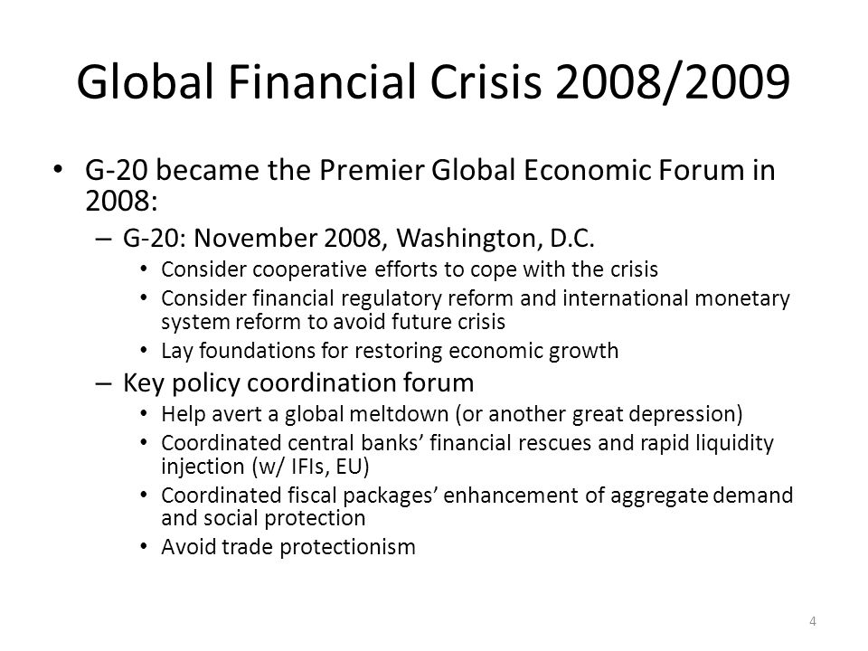 Global Financial Crisis 2008/2009 G-20 became the Premier Global Economic Forum in 2008: – G-20: November 2008, Washington, D.C.