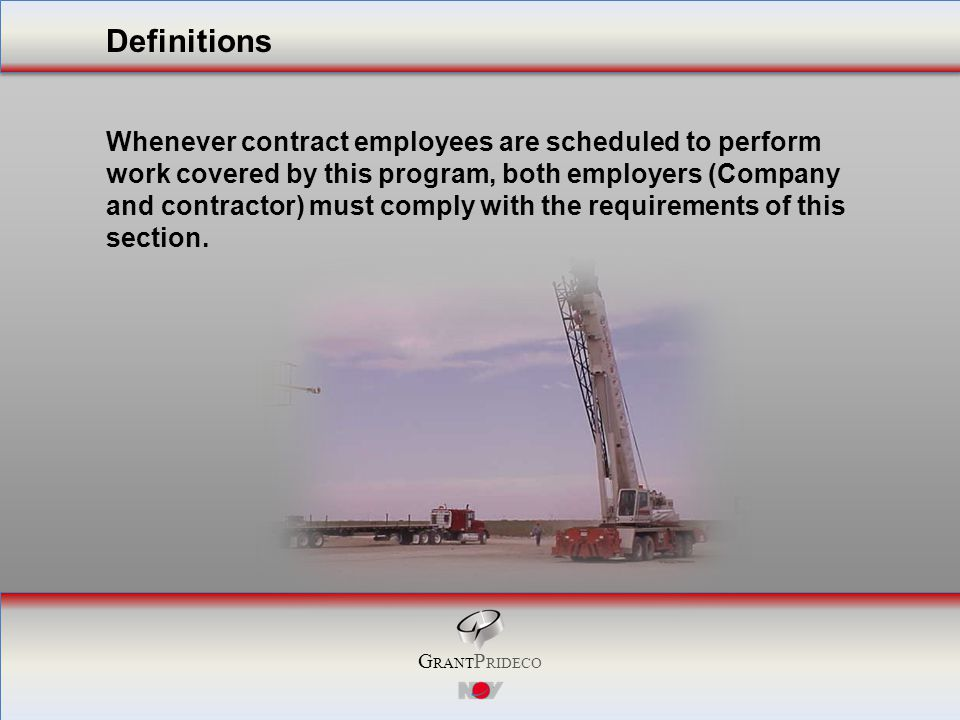 G RANT P RIDECO Whenever contract employees are scheduled to perform work covered by this program, both employers (Company and contractor) must comply with the requirements of this section.