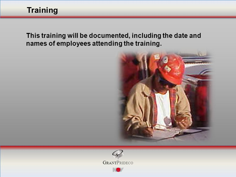 G RANT P RIDECO This training will be documented, including the date and names of employees attending the training.