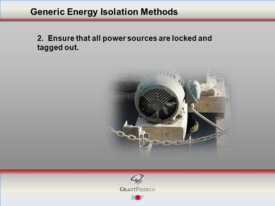 G RANT P RIDECO 2. Ensure that all power sources are locked and tagged out.