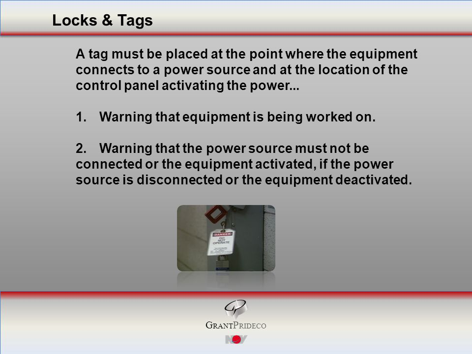 G RANT P RIDECO A tag must be placed at the point where the equipment connects to a power source and at the location of the control panel activating the power...