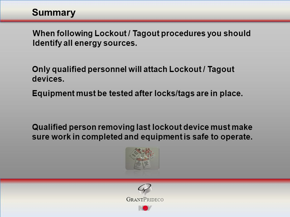 G RANT P RIDECO When following Lockout / Tagout procedures you should Identify all energy sources.