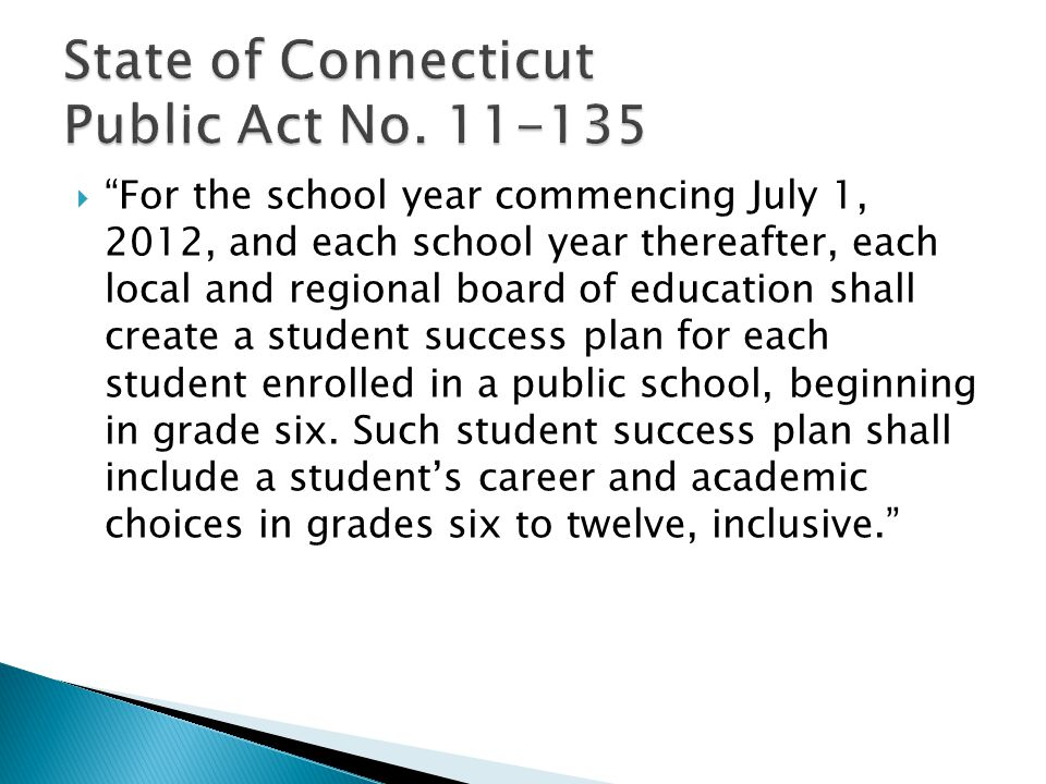  For the school year commencing July 1, 2012, and each school year thereafter, each local and regional board of education shall create a student success plan for each student enrolled in a public school, beginning in grade six.