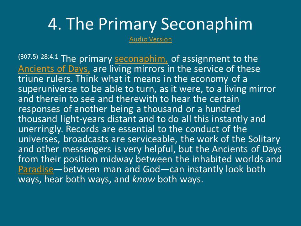 4. The Primary Seconaphim Audio Version Audio Version (307.5) 28:4.1 The primary seconaphim, of assignment to the Ancients of Days, are living mirrors