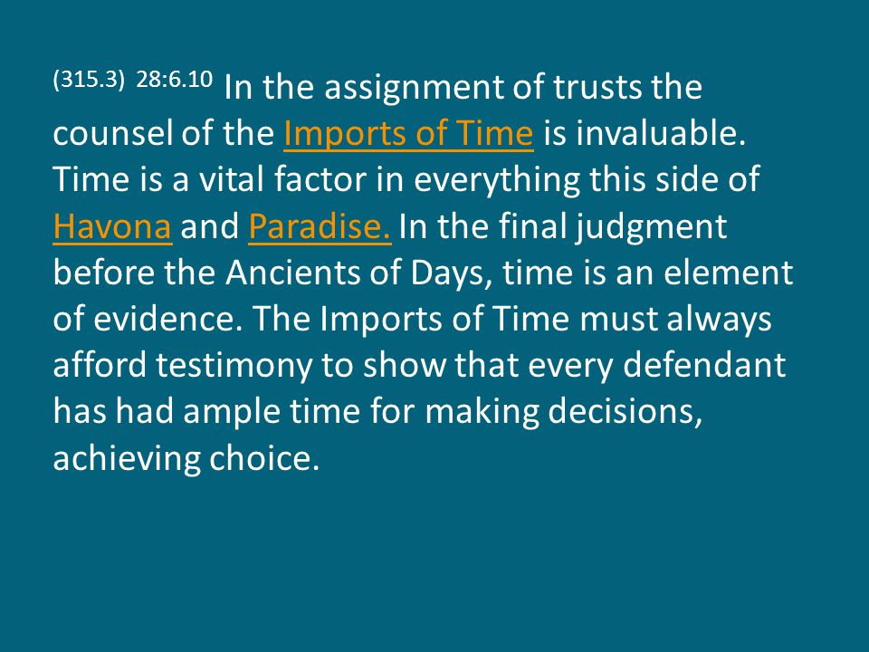 (315.3) 28:6.10 In the assignment of trusts the counsel of the Imports of Time is invaluable.