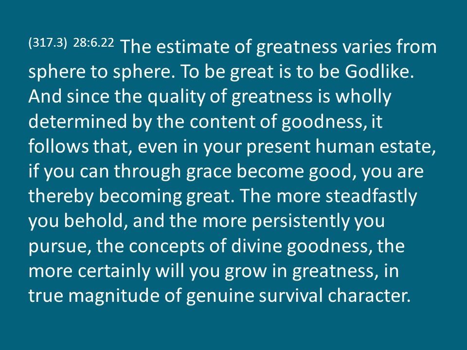 (317.3) 28:6.22 The estimate of greatness varies from sphere to sphere.
