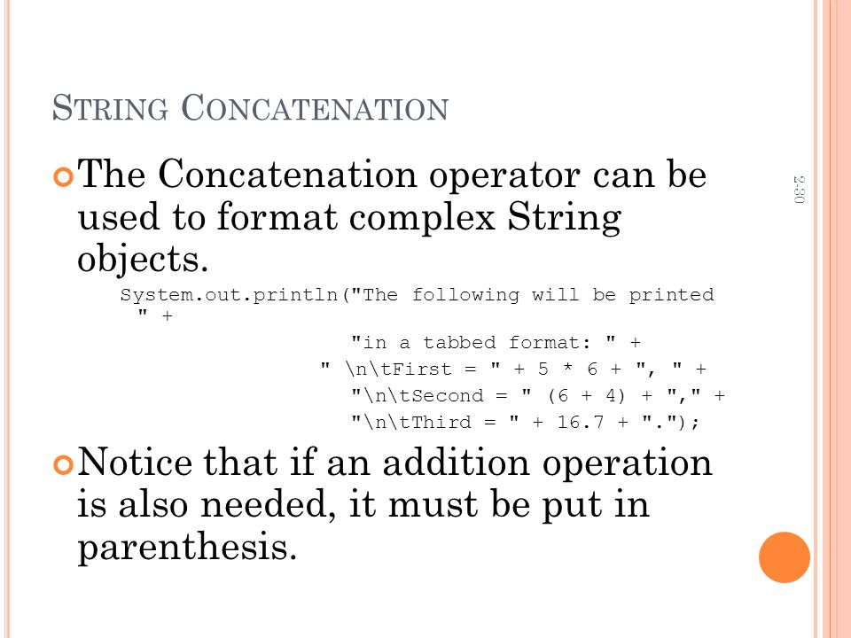 2-30 S TRING C ONCATENATION The Concatenation operator can be used to format complex String objects.